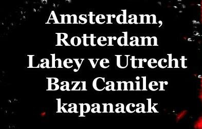 Hollanda'daki Bazı Camiler Geçici Olarak İbadete Kapatılacak