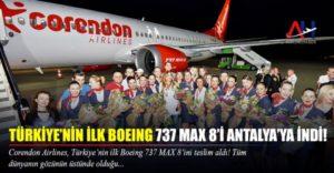 TÜRKİYE'NİN İLK BOEING 737 MAX 8'İ ANTALYA'YA İNDİ!