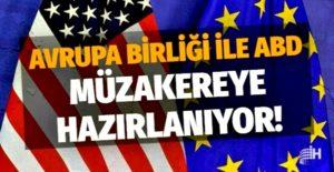 Avrupa Birliği ile ABD müzakereye hazırlanıyor!