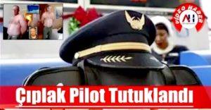 Çıplak Pilot Tutuklandı