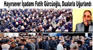 Hayırsever İşadamı Fatih Gürcüoğlu Dualarla Uğurlandı