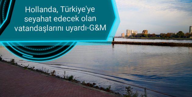 Hollanda, Türkiye'ye seyahat edecek olan vatandaşlarını uyardığı