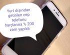 Türkiye'ye getirilen cep telefonu harçlarına % 200 zam yapıldı