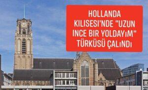 """Hollanda Rotterdam'daki Laurenskerk Kilisesi'nde """"Uzun ince bir yoldayım"""" yoldayım türküsü çalındı"""