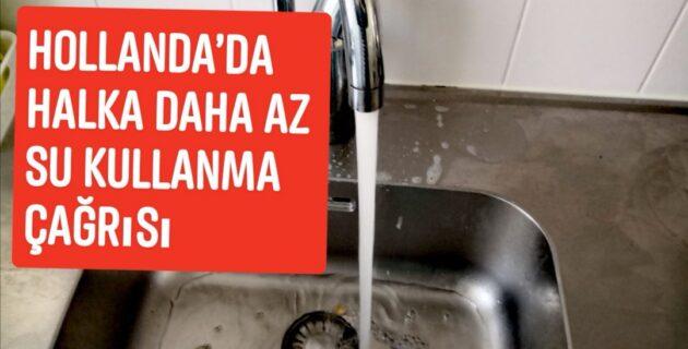 Hollanda'da, halka daha az su kullanma çağrısı