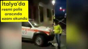 İtalya'da resmi polis aracından akşam ezanı okundu