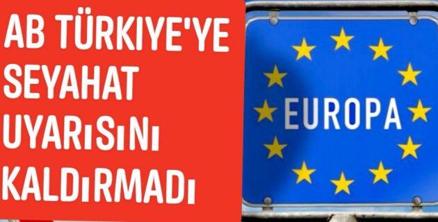 Avrupa Birliği, Türkiye'ye seyahat uyarısını kaldırmadı