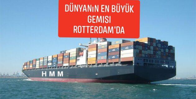 Dünyanın en büyük konteyner gemisi Rotterdam limanına geldi