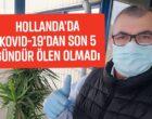 Hollanda'da Kovid-19'dan Son 5 Gündür Ölen Olmadı
